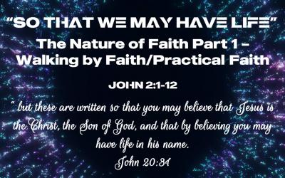 The Nature of Faith Part 1 – Walking by Faith/Practical Faith