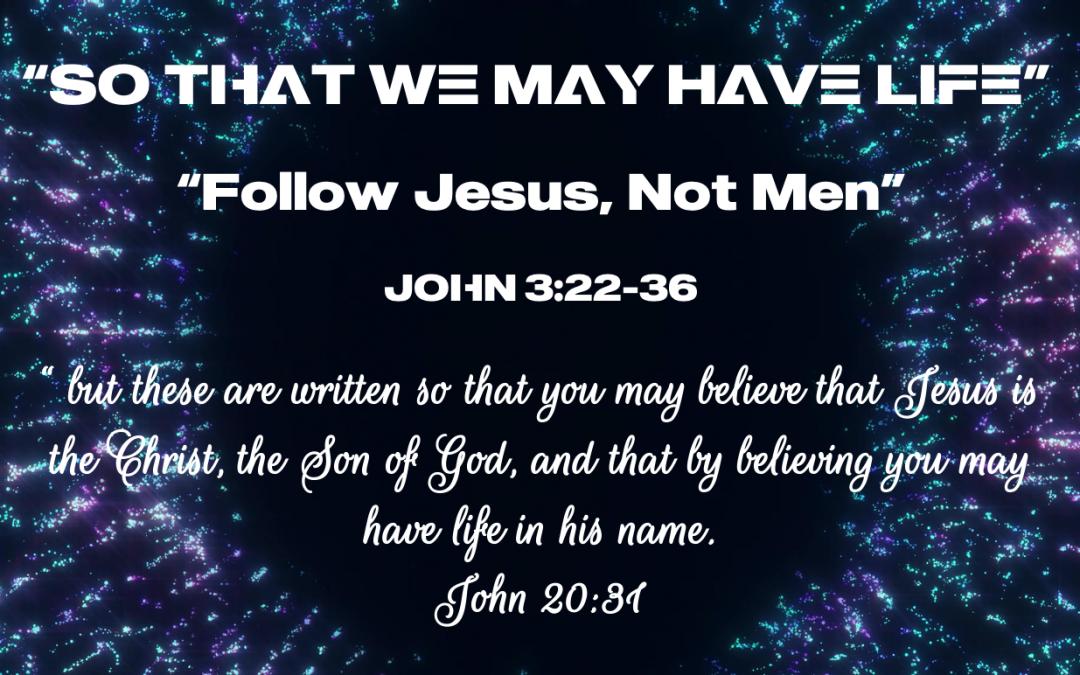Follow Jesus, Not Men